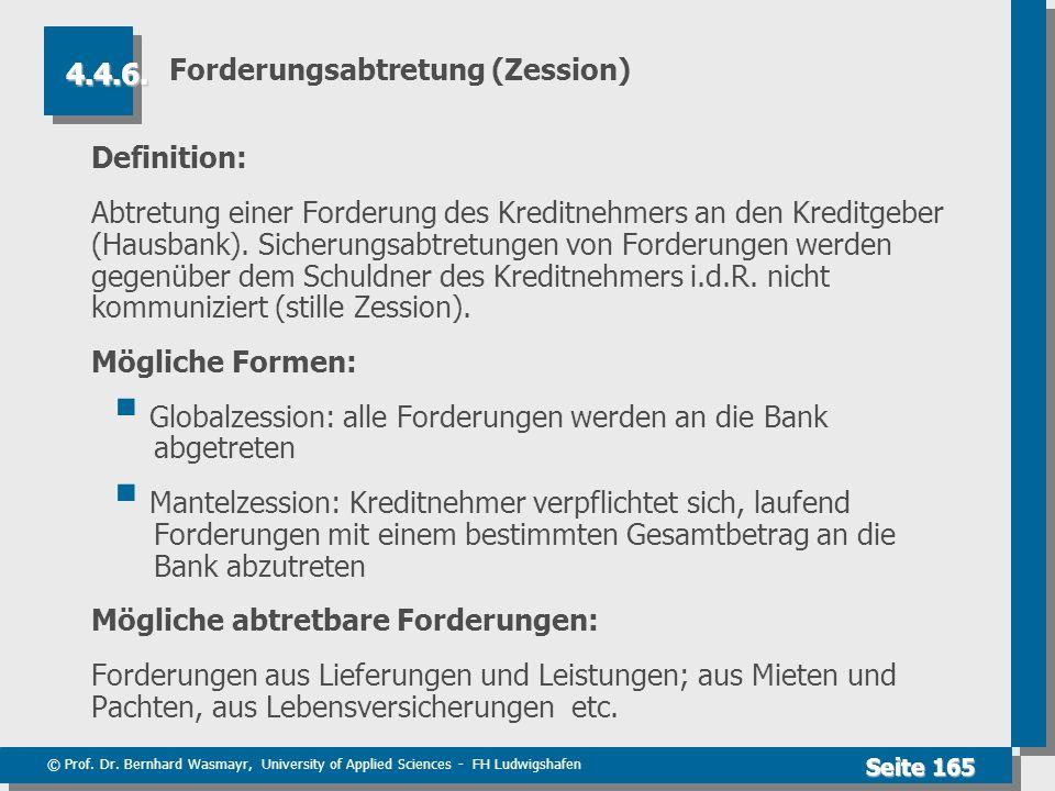 © Prof. Dr. Bernhard Wasmayr, University of Applied Sciences - FH Ludwigshafen Seite 165 Forderungsabtretung (Zession) Definition: Abtretung einer For