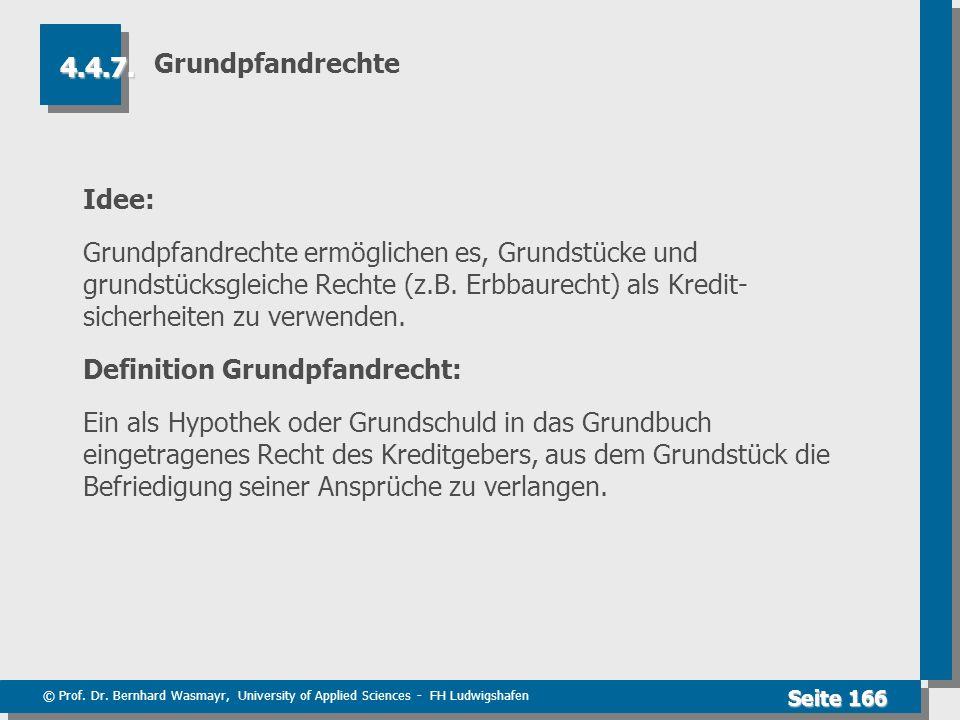 © Prof. Dr. Bernhard Wasmayr, University of Applied Sciences - FH Ludwigshafen Seite 166 Grundpfandrechte Idee: Grundpfandrechte ermöglichen es, Grund