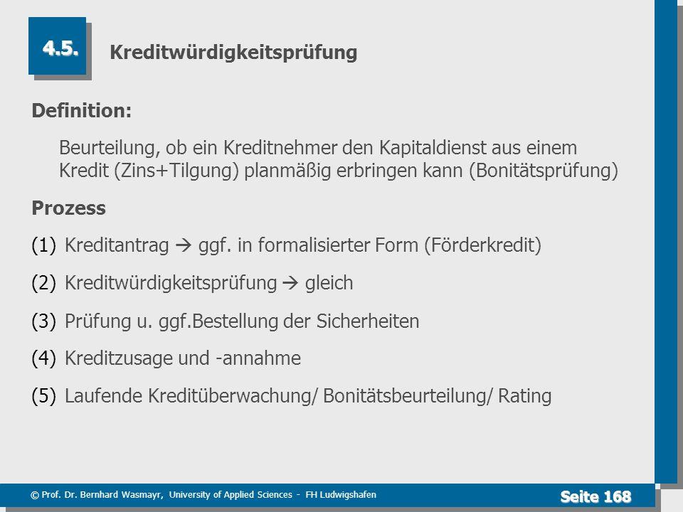 © Prof. Dr. Bernhard Wasmayr, University of Applied Sciences - FH Ludwigshafen Seite 168 Kreditwürdigkeitsprüfung Definition: Beurteilung, ob ein Kred