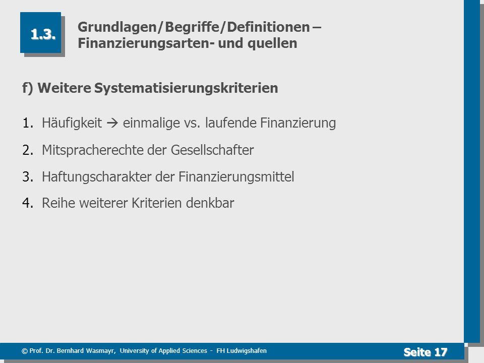 © Prof. Dr. Bernhard Wasmayr, University of Applied Sciences - FH Ludwigshafen Seite 17 Grundlagen/Begriffe/Definitionen – Finanzierungsarten- und que