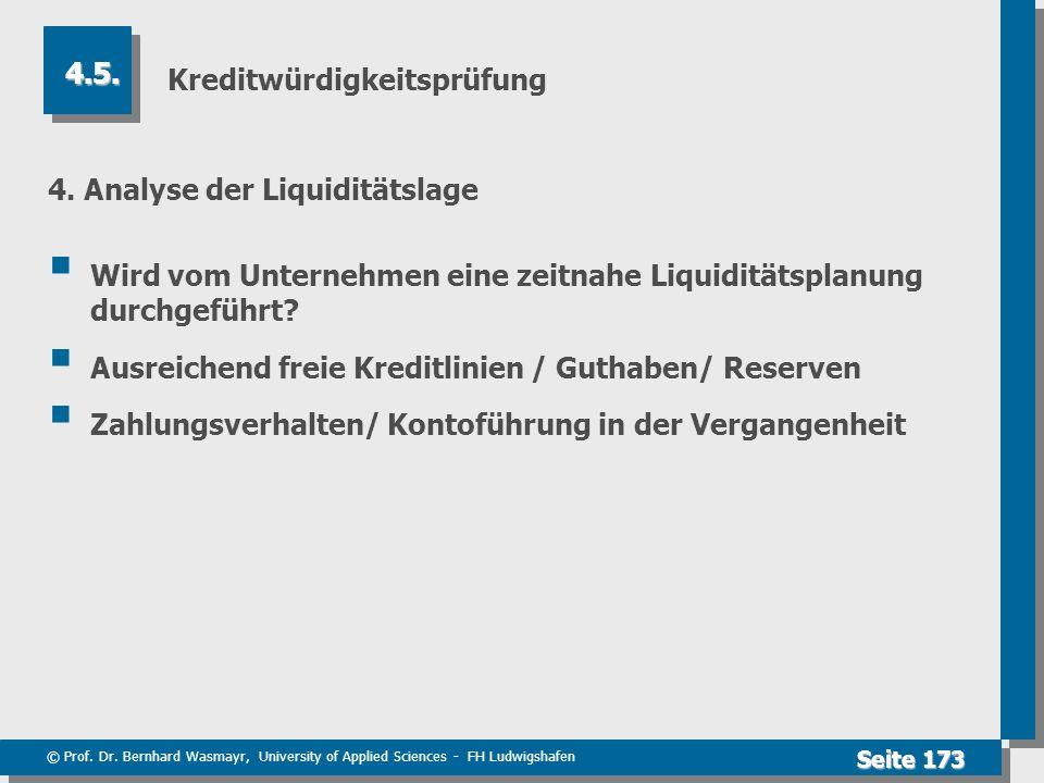 © Prof. Dr. Bernhard Wasmayr, University of Applied Sciences - FH Ludwigshafen Seite 173 Kreditwürdigkeitsprüfung 4. Analyse der Liquiditätslage Wird
