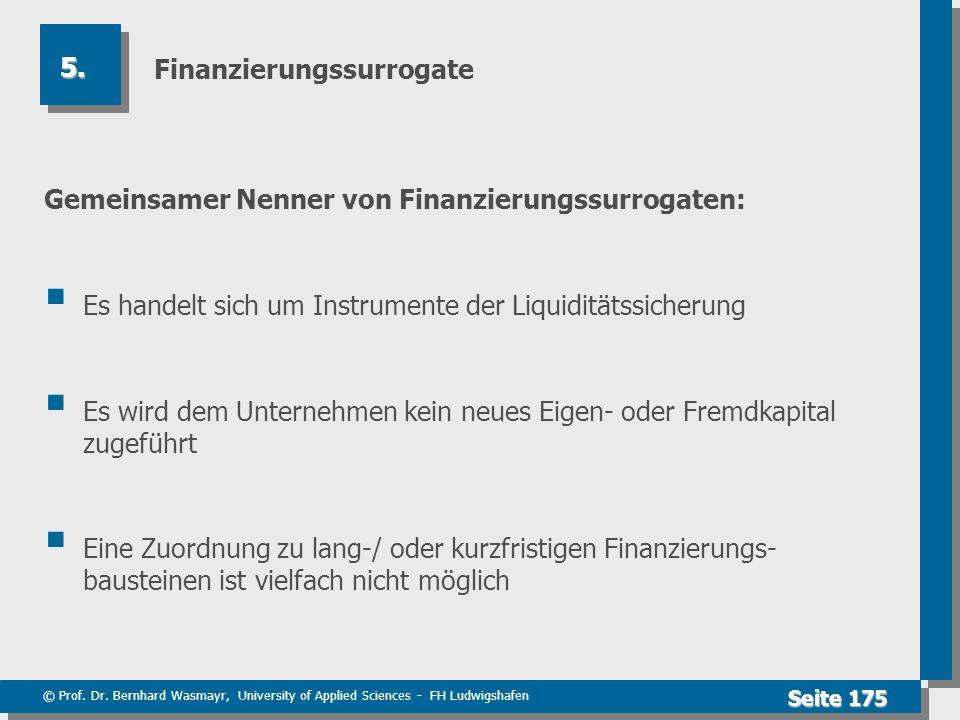 © Prof. Dr. Bernhard Wasmayr, University of Applied Sciences - FH Ludwigshafen Seite 175 Finanzierungssurrogate Gemeinsamer Nenner von Finanzierungssu