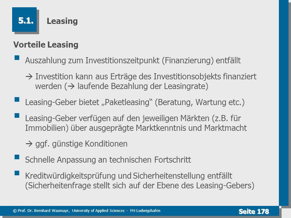© Prof. Dr. Bernhard Wasmayr, University of Applied Sciences - FH Ludwigshafen Seite 178 Leasing Vorteile Leasing Auszahlung zum Investitionszeitpunkt