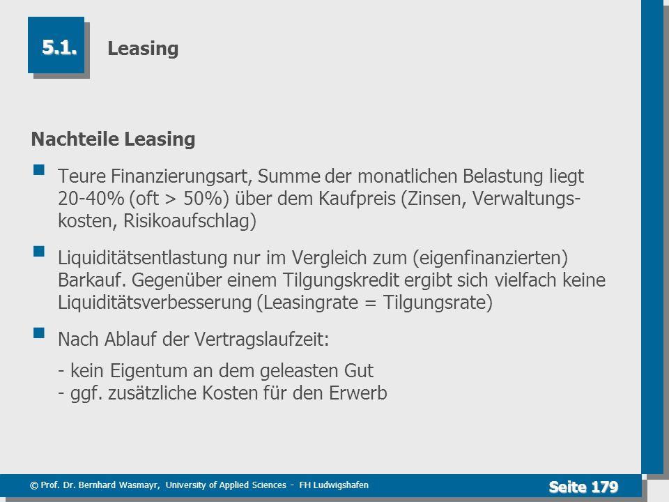 © Prof. Dr. Bernhard Wasmayr, University of Applied Sciences - FH Ludwigshafen Seite 179 Leasing Nachteile Leasing Teure Finanzierungsart, Summe der m