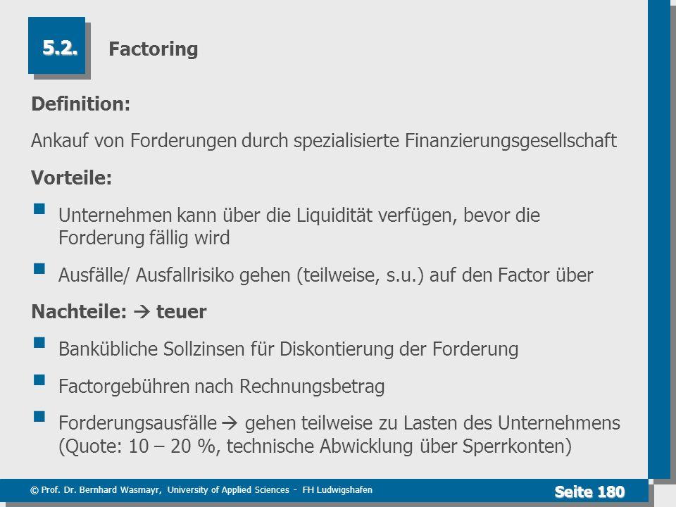 © Prof. Dr. Bernhard Wasmayr, University of Applied Sciences - FH Ludwigshafen Seite 180 Factoring Definition: Ankauf von Forderungen durch spezialisi