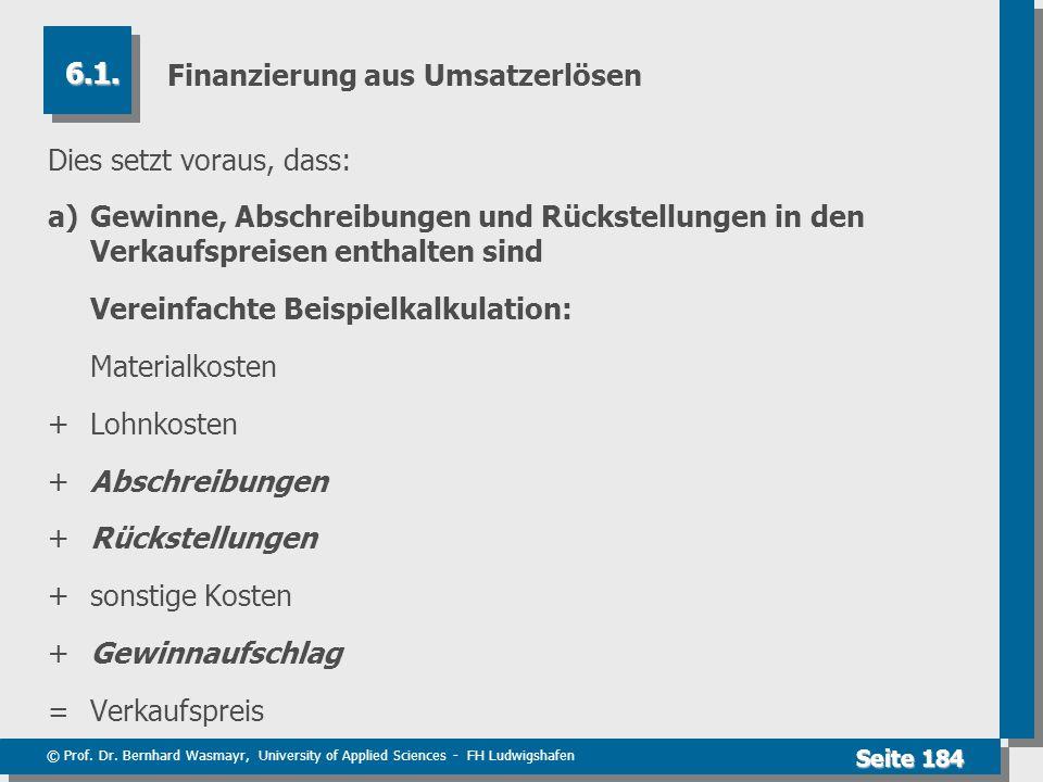 © Prof. Dr. Bernhard Wasmayr, University of Applied Sciences - FH Ludwigshafen Seite 184 Finanzierung aus Umsatzerlösen Dies setzt voraus, dass: a) Ge