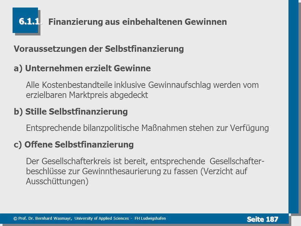 © Prof. Dr. Bernhard Wasmayr, University of Applied Sciences - FH Ludwigshafen Seite 187 Finanzierung aus einbehaltenen Gewinnen Voraussetzungen der S
