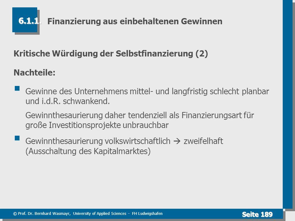 © Prof. Dr. Bernhard Wasmayr, University of Applied Sciences - FH Ludwigshafen Seite 189 Finanzierung aus einbehaltenen Gewinnen Kritische Würdigung d