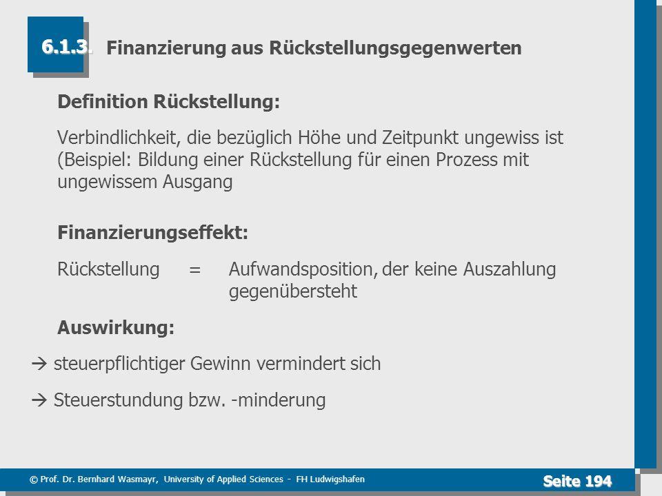 © Prof. Dr. Bernhard Wasmayr, University of Applied Sciences - FH Ludwigshafen Seite 194 Finanzierung aus Rückstellungsgegenwerten Definition Rückstel