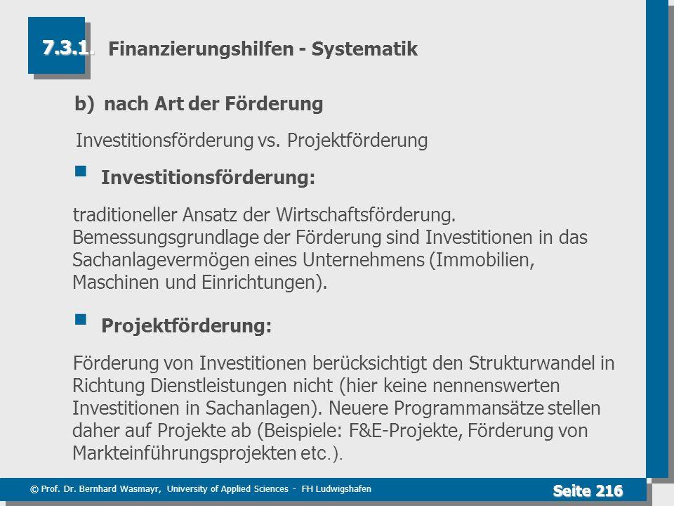 © Prof. Dr. Bernhard Wasmayr, University of Applied Sciences - FH Ludwigshafen Seite 216 Finanzierungshilfen - Systematik b) nach Art der Förderung In