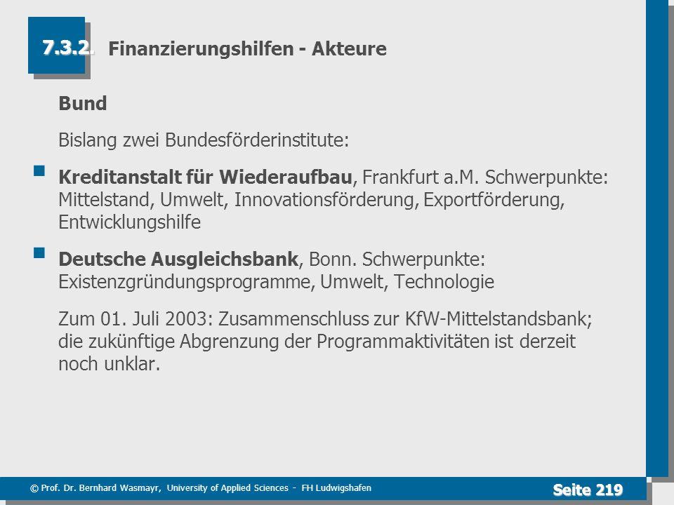 © Prof. Dr. Bernhard Wasmayr, University of Applied Sciences - FH Ludwigshafen Seite 219 Finanzierungshilfen - Akteure Bund Bislang zwei Bundesförderi