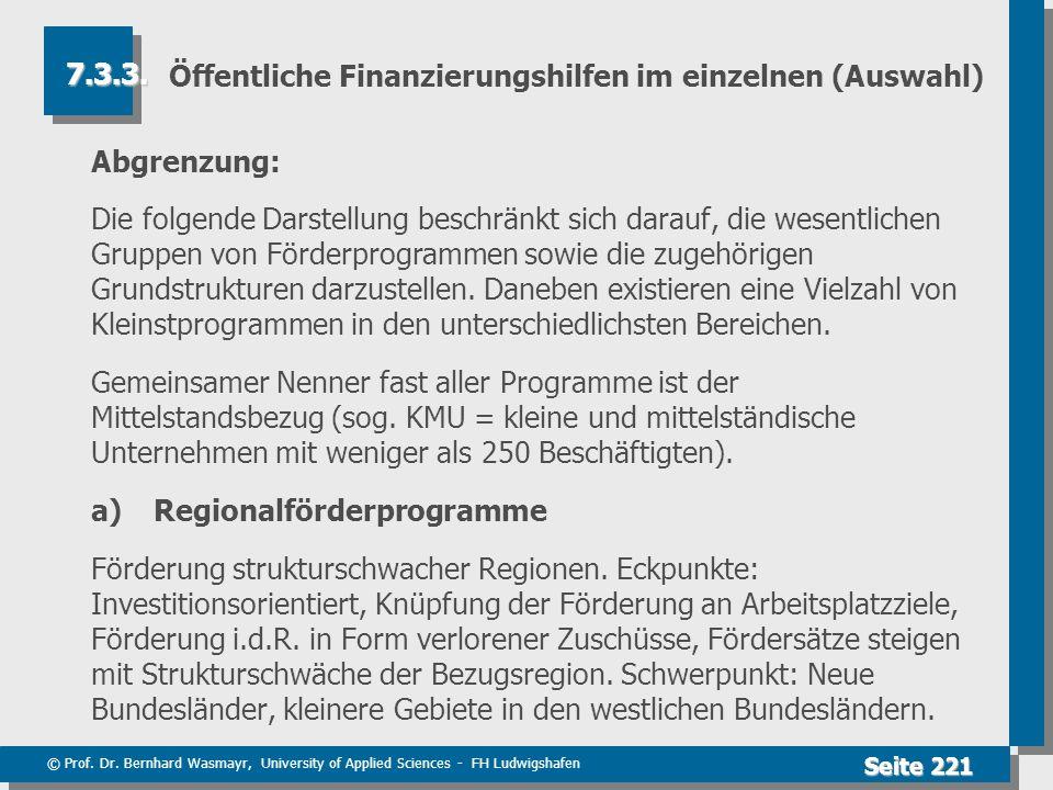 © Prof. Dr. Bernhard Wasmayr, University of Applied Sciences - FH Ludwigshafen Seite 221 Öffentliche Finanzierungshilfen im einzelnen (Auswahl) Abgren