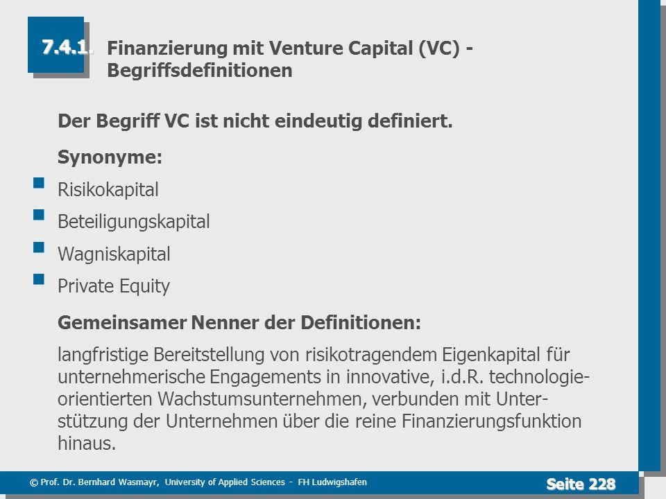 © Prof. Dr. Bernhard Wasmayr, University of Applied Sciences - FH Ludwigshafen Seite 228 Finanzierung mit Venture Capital (VC) - Begriffsdefinitionen