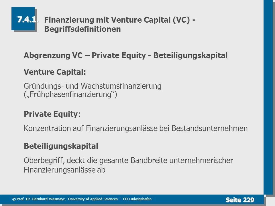 © Prof. Dr. Bernhard Wasmayr, University of Applied Sciences - FH Ludwigshafen Seite 229 Finanzierung mit Venture Capital (VC) - Begriffsdefinitionen