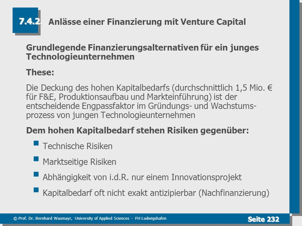 © Prof. Dr. Bernhard Wasmayr, University of Applied Sciences - FH Ludwigshafen Seite 232 Anlässe einer Finanzierung mit Venture Capital Grundlegende F