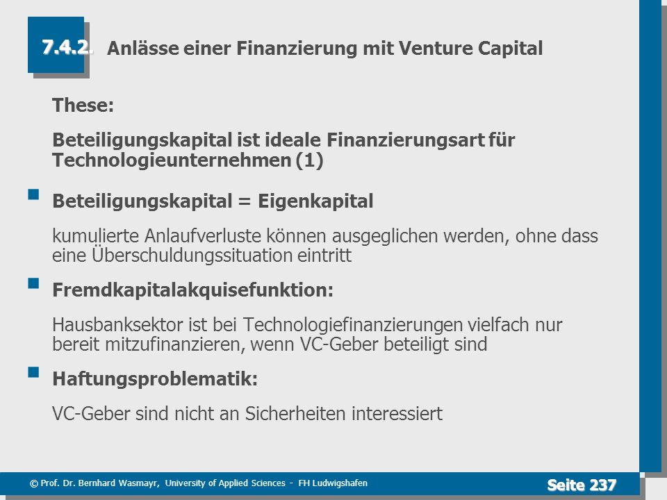 © Prof. Dr. Bernhard Wasmayr, University of Applied Sciences - FH Ludwigshafen Seite 237 Anlässe einer Finanzierung mit Venture Capital These: Beteili