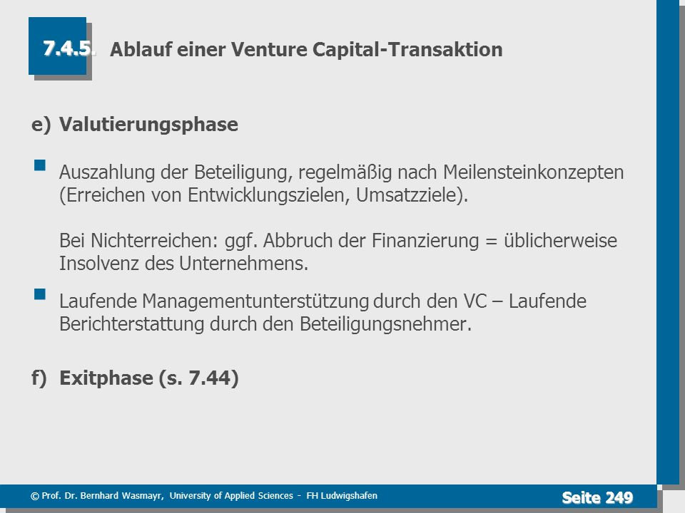 © Prof. Dr. Bernhard Wasmayr, University of Applied Sciences - FH Ludwigshafen Seite 249 Ablauf einer Venture Capital-Transaktion e)Valutierungsphase