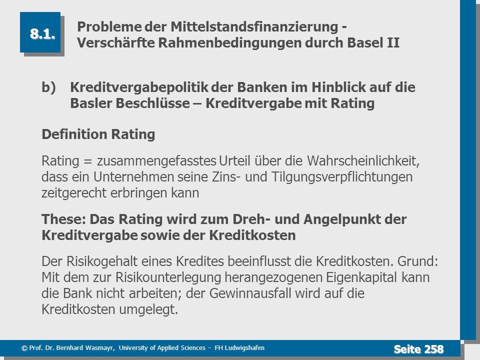 © Prof. Dr. Bernhard Wasmayr, University of Applied Sciences - FH Ludwigshafen Seite 258 Probleme der Mittelstandsfinanzierung - Verschärfte Rahmenbed