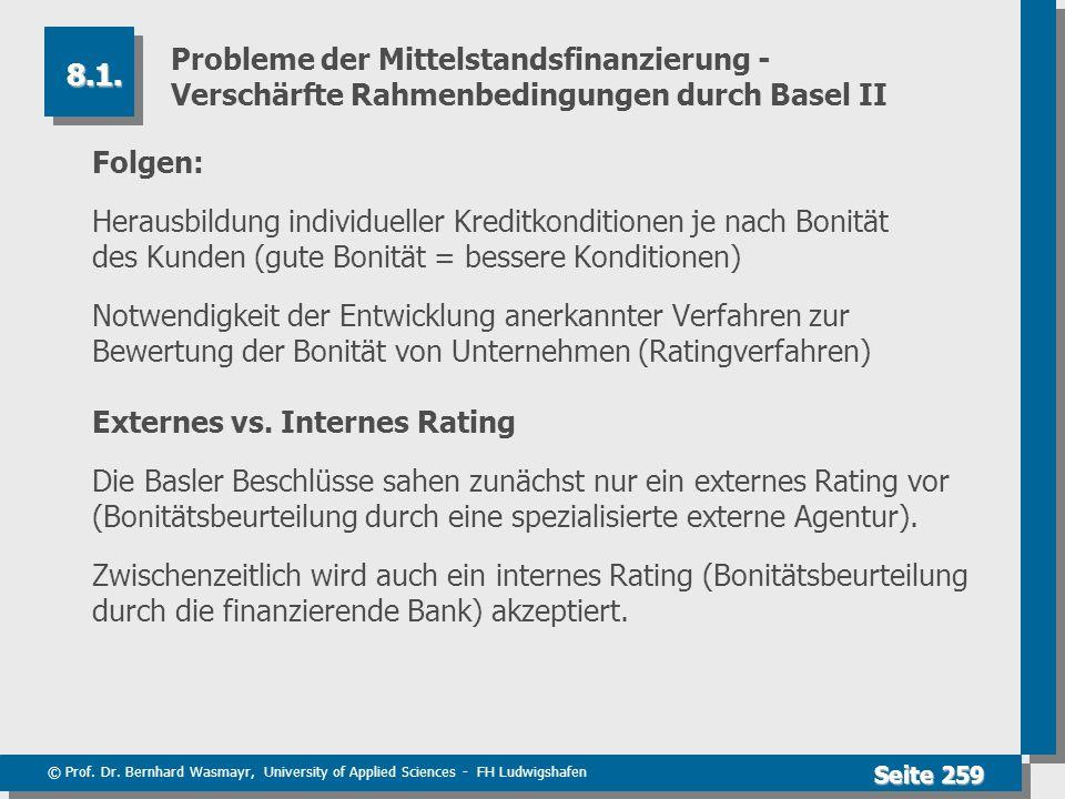 © Prof. Dr. Bernhard Wasmayr, University of Applied Sciences - FH Ludwigshafen Seite 259 Probleme der Mittelstandsfinanzierung - Verschärfte Rahmenbed