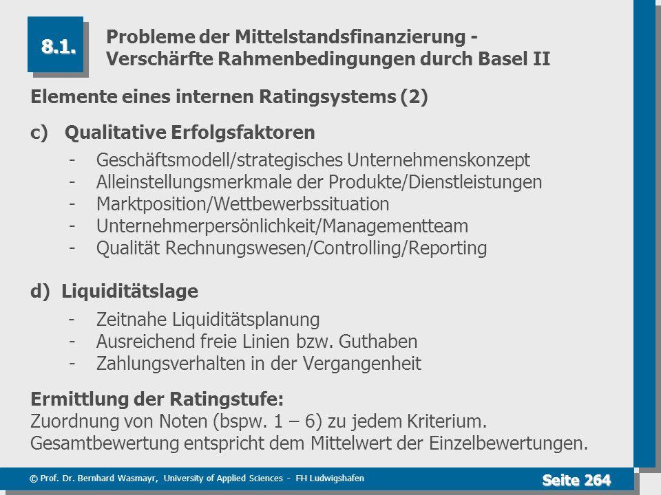 © Prof. Dr. Bernhard Wasmayr, University of Applied Sciences - FH Ludwigshafen Seite 264 Probleme der Mittelstandsfinanzierung - Verschärfte Rahmenbed