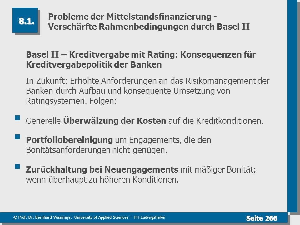 © Prof. Dr. Bernhard Wasmayr, University of Applied Sciences - FH Ludwigshafen Seite 266 Probleme der Mittelstandsfinanzierung - Verschärfte Rahmenbed