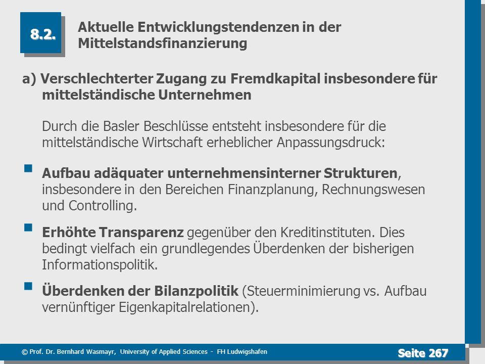 © Prof. Dr. Bernhard Wasmayr, University of Applied Sciences - FH Ludwigshafen Seite 267 Aktuelle Entwicklungstendenzen in der Mittelstandsfinanzierun