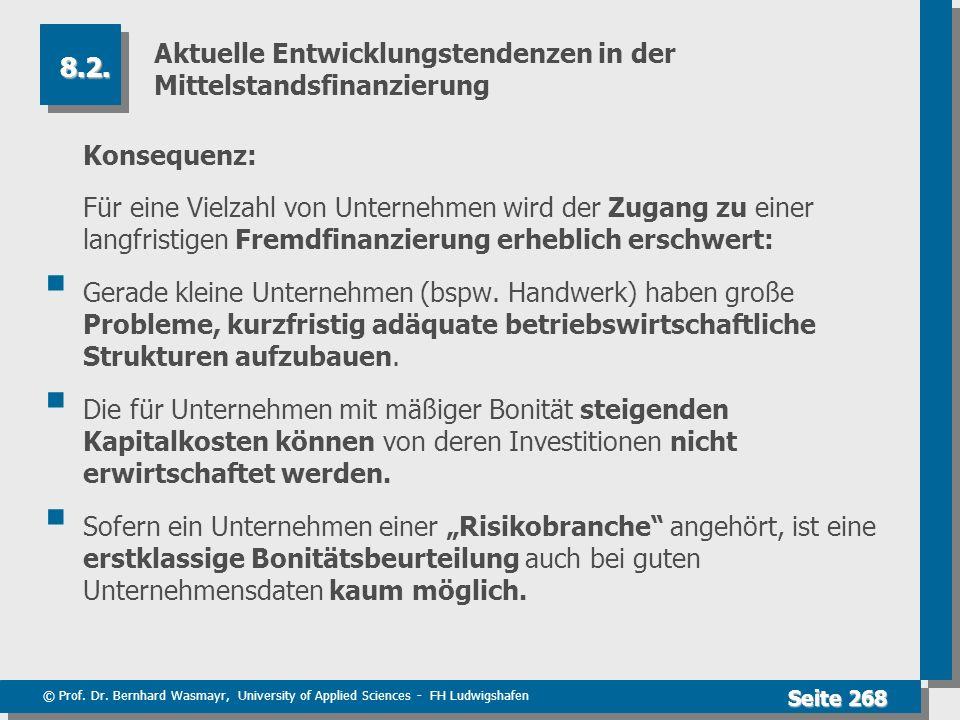 © Prof. Dr. Bernhard Wasmayr, University of Applied Sciences - FH Ludwigshafen Seite 268 Aktuelle Entwicklungstendenzen in der Mittelstandsfinanzierun