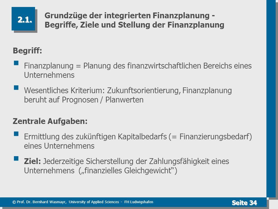 © Prof. Dr. Bernhard Wasmayr, University of Applied Sciences - FH Ludwigshafen Seite 34 Grundzüge der integrierten Finanzplanung - Begriffe, Ziele und