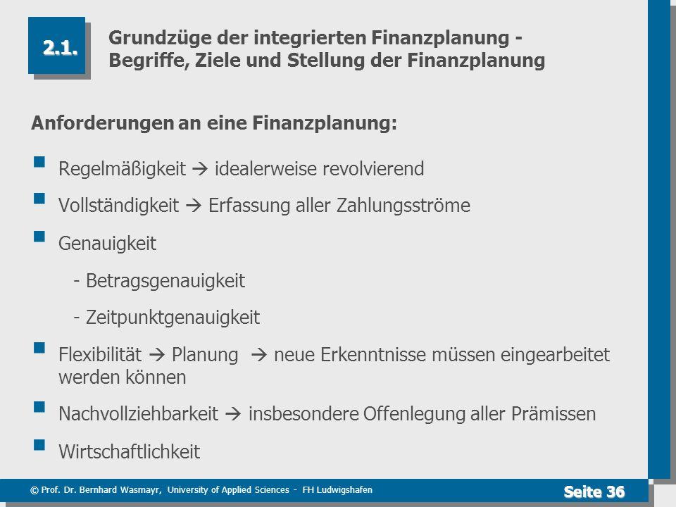 © Prof. Dr. Bernhard Wasmayr, University of Applied Sciences - FH Ludwigshafen Seite 36 Grundzüge der integrierten Finanzplanung - Begriffe, Ziele und