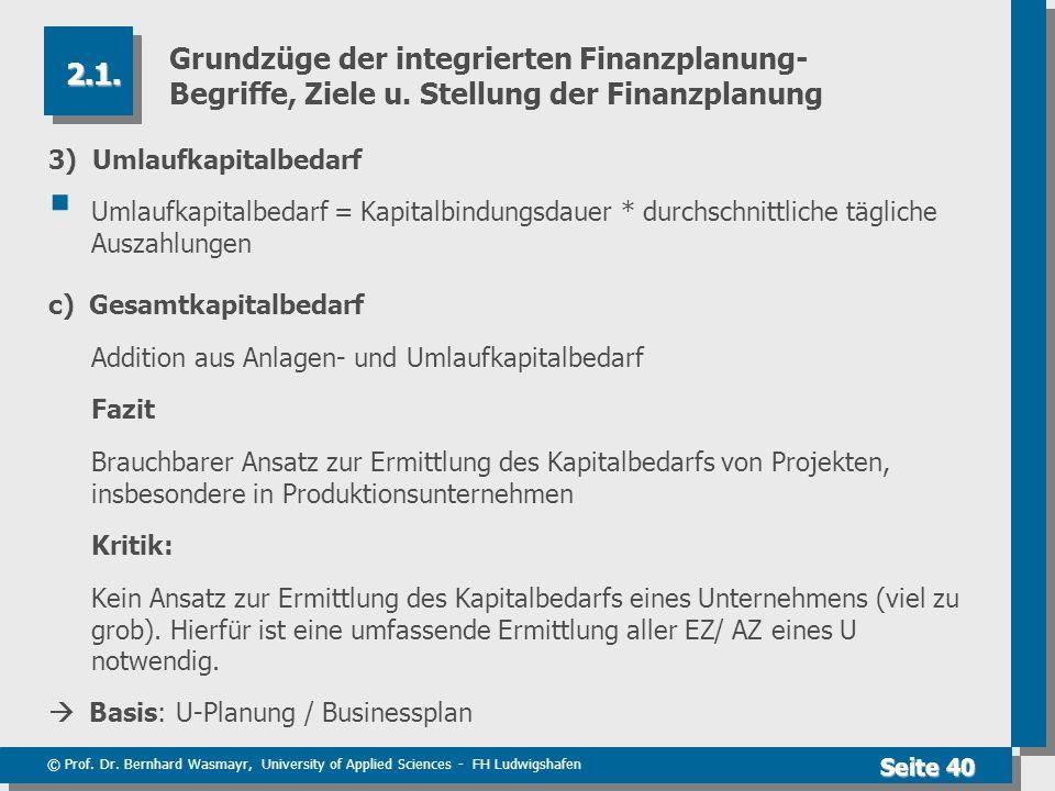 © Prof. Dr. Bernhard Wasmayr, University of Applied Sciences - FH Ludwigshafen Seite 40 Grundzüge der integrierten Finanzplanung- Begriffe, Ziele u. S