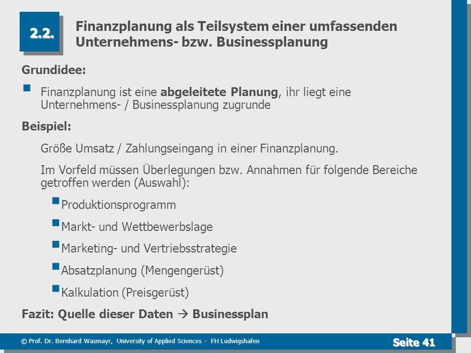 © Prof. Dr. Bernhard Wasmayr, University of Applied Sciences - FH Ludwigshafen Seite 41 Finanzplanung als Teilsystem einer umfassenden Unternehmens- b