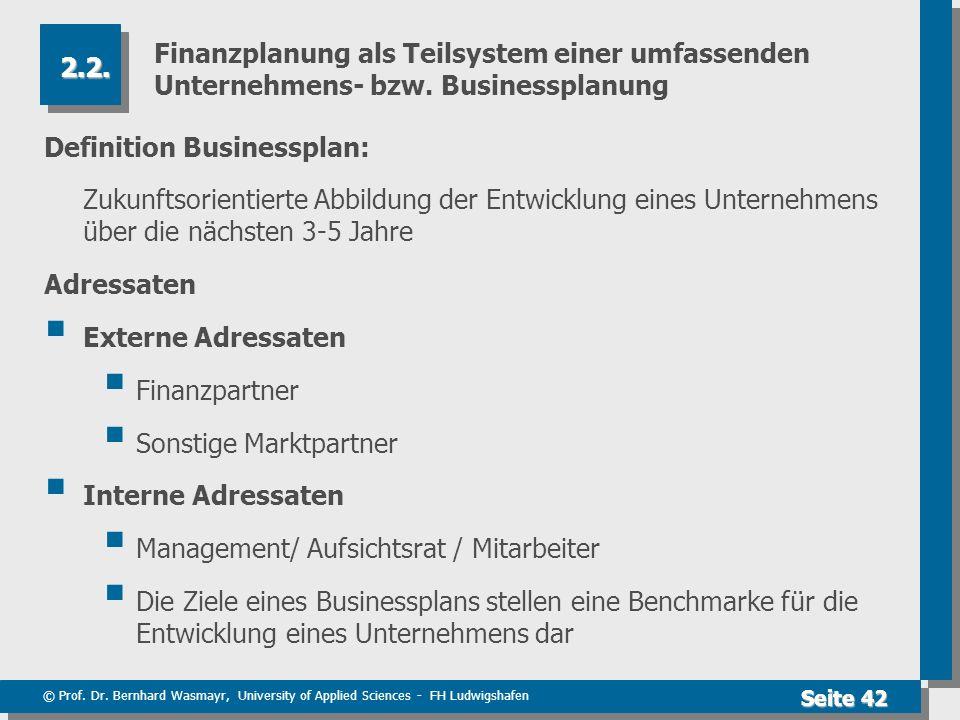 © Prof. Dr. Bernhard Wasmayr, University of Applied Sciences - FH Ludwigshafen Seite 42 Finanzplanung als Teilsystem einer umfassenden Unternehmens- b