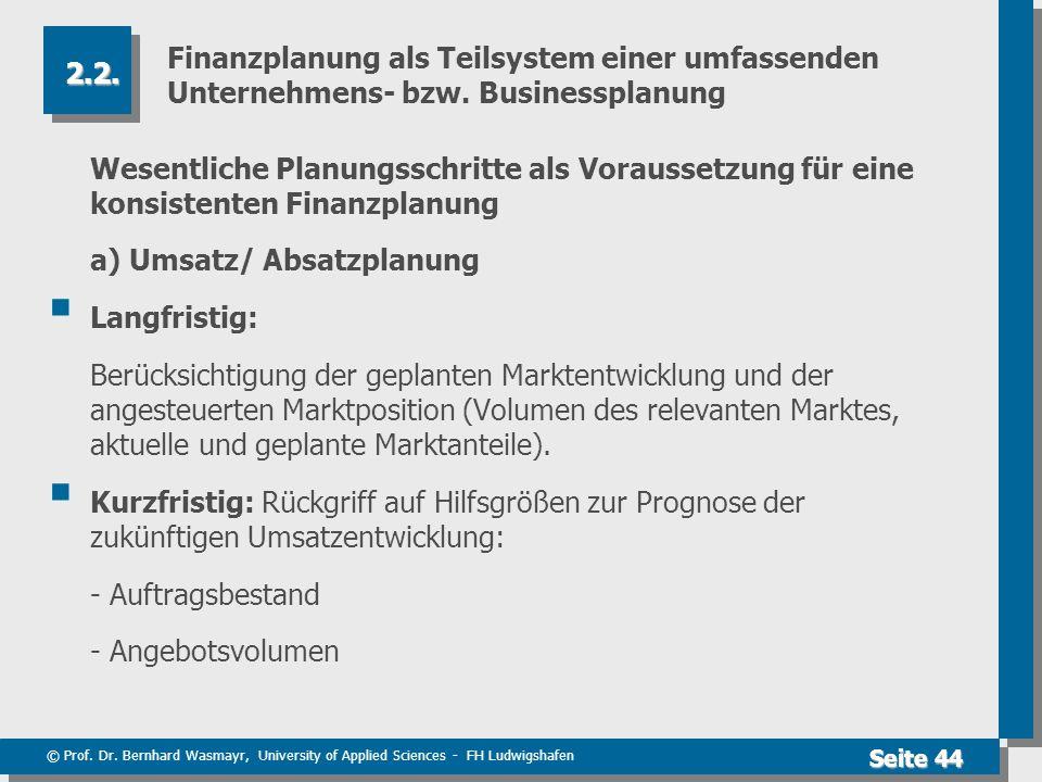 © Prof. Dr. Bernhard Wasmayr, University of Applied Sciences - FH Ludwigshafen Seite 44 Finanzplanung als Teilsystem einer umfassenden Unternehmens- b