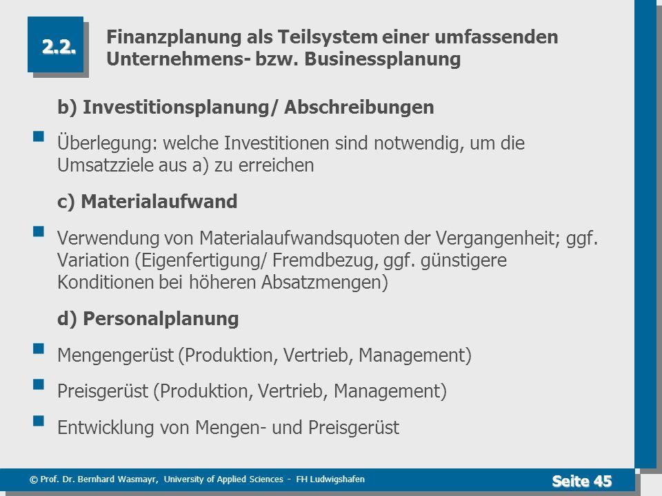 © Prof. Dr. Bernhard Wasmayr, University of Applied Sciences - FH Ludwigshafen Seite 45 Finanzplanung als Teilsystem einer umfassenden Unternehmens- b