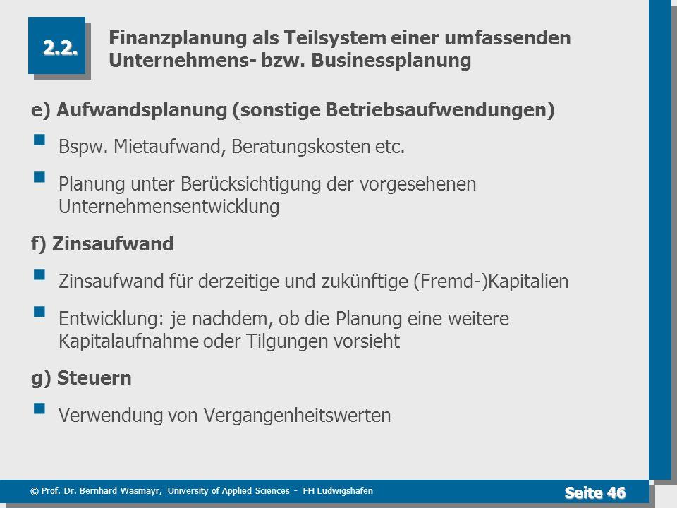 © Prof. Dr. Bernhard Wasmayr, University of Applied Sciences - FH Ludwigshafen Seite 46 Finanzplanung als Teilsystem einer umfassenden Unternehmens- b