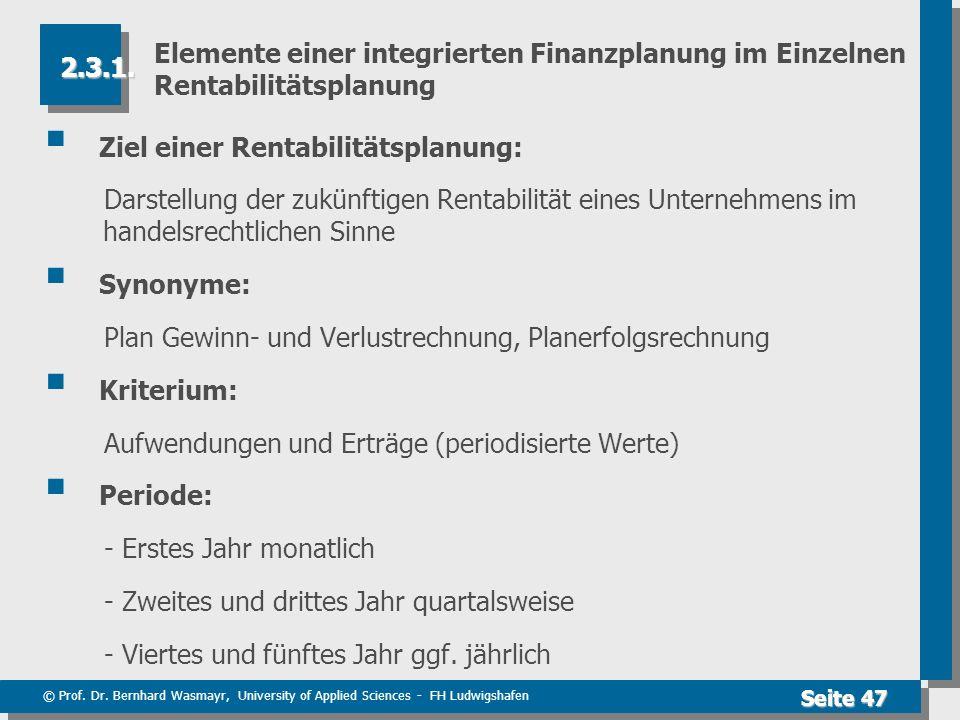 © Prof. Dr. Bernhard Wasmayr, University of Applied Sciences - FH Ludwigshafen Seite 47 Elemente einer integrierten Finanzplanung im Einzelnen Rentabi