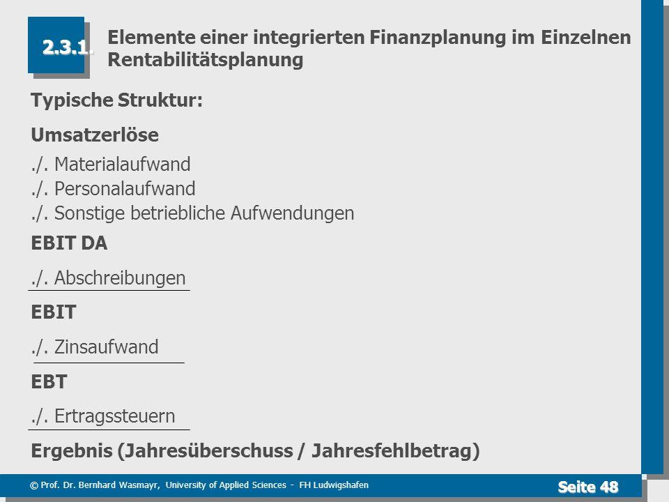 © Prof. Dr. Bernhard Wasmayr, University of Applied Sciences - FH Ludwigshafen Seite 48 Elemente einer integrierten Finanzplanung im Einzelnen Rentabi