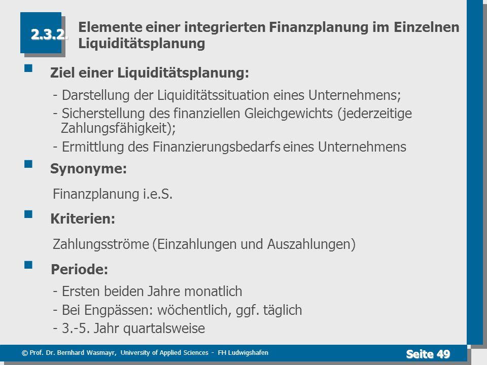 © Prof. Dr. Bernhard Wasmayr, University of Applied Sciences - FH Ludwigshafen Seite 49 Elemente einer integrierten Finanzplanung im Einzelnen Liquidi