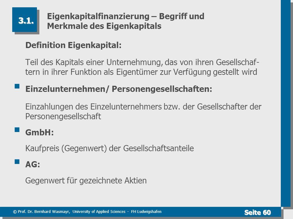© Prof. Dr. Bernhard Wasmayr, University of Applied Sciences - FH Ludwigshafen Seite 60 Eigenkapitalfinanzierung – Begriff und Merkmale des Eigenkapit