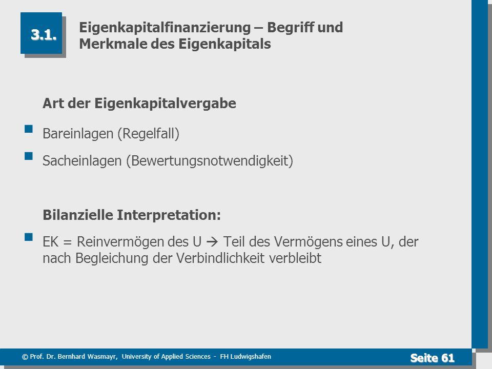 © Prof. Dr. Bernhard Wasmayr, University of Applied Sciences - FH Ludwigshafen Seite 61 Eigenkapitalfinanzierung – Begriff und Merkmale des Eigenkapit