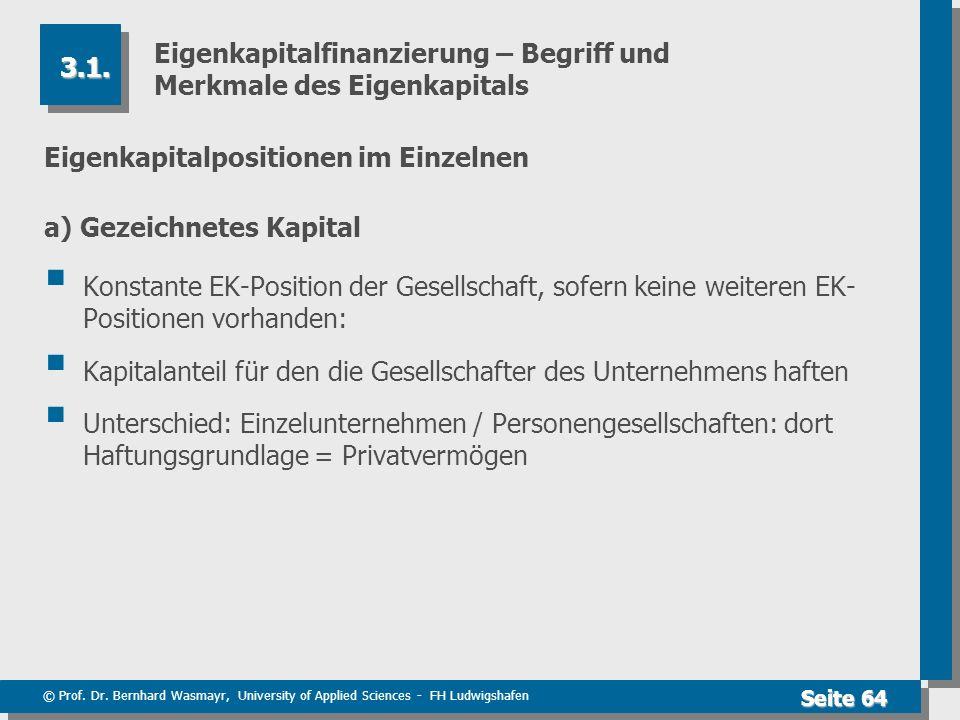 © Prof. Dr. Bernhard Wasmayr, University of Applied Sciences - FH Ludwigshafen Seite 64 Eigenkapitalfinanzierung – Begriff und Merkmale des Eigenkapit