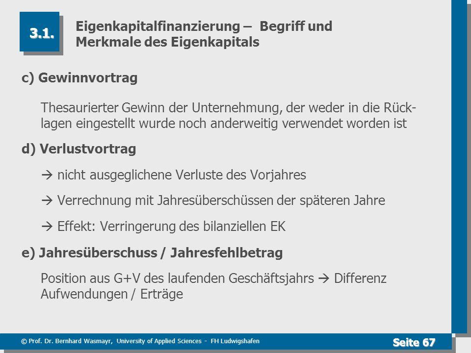 © Prof. Dr. Bernhard Wasmayr, University of Applied Sciences - FH Ludwigshafen Seite 67 Eigenkapitalfinanzierung – Begriff und Merkmale des Eigenkapit