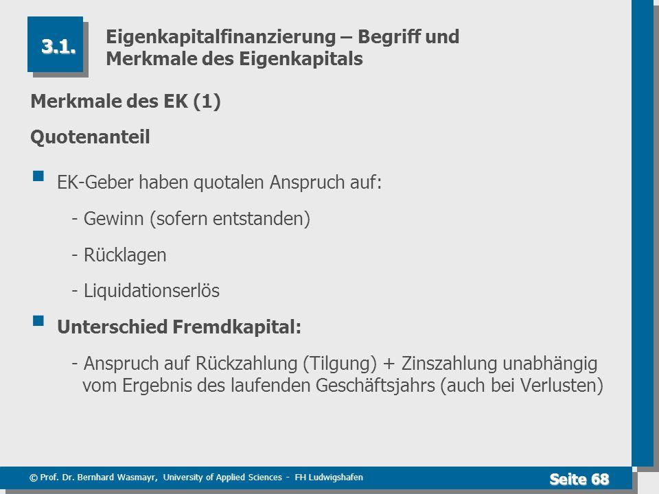 © Prof. Dr. Bernhard Wasmayr, University of Applied Sciences - FH Ludwigshafen Seite 68 Eigenkapitalfinanzierung – Begriff und Merkmale des Eigenkapit
