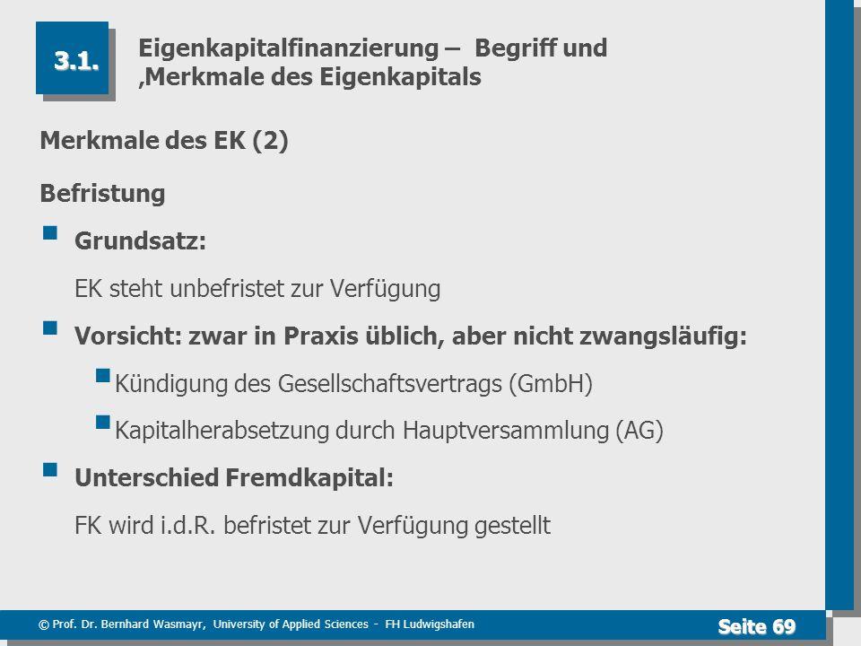 © Prof. Dr. Bernhard Wasmayr, University of Applied Sciences - FH Ludwigshafen Seite 69 Eigenkapitalfinanzierung – Begriff und Merkmale des Eigenkapit