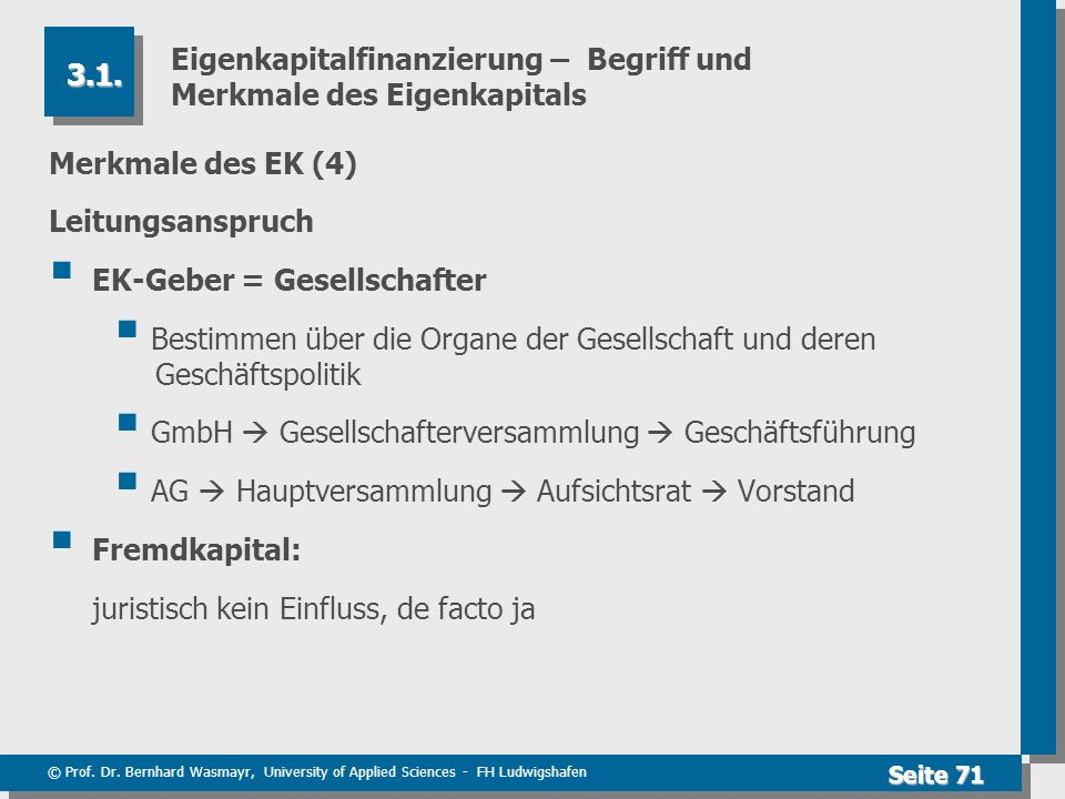 © Prof. Dr. Bernhard Wasmayr, University of Applied Sciences - FH Ludwigshafen Seite 71 Eigenkapitalfinanzierung – Begriff und Merkmale des Eigenkapit
