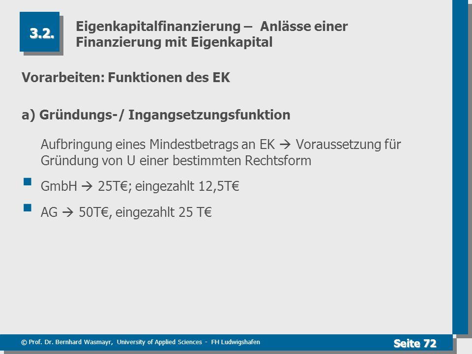 © Prof. Dr. Bernhard Wasmayr, University of Applied Sciences - FH Ludwigshafen Seite 72 Eigenkapitalfinanzierung – Anlässe einer Finanzierung mit Eige
