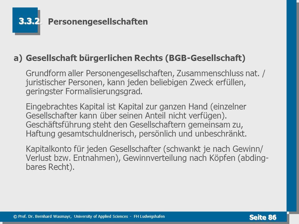 © Prof. Dr. Bernhard Wasmayr, University of Applied Sciences - FH Ludwigshafen Seite 86 Personengesellschaften a) Gesellschaft bürgerlichen Rechts (BG