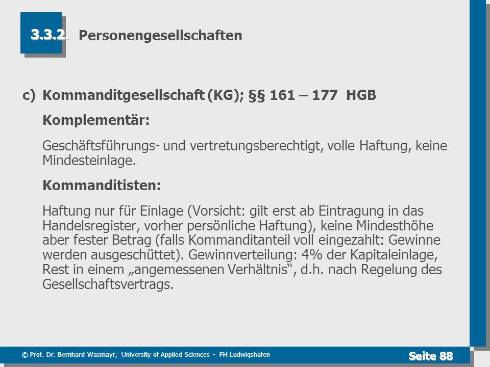 © Prof. Dr. Bernhard Wasmayr, University of Applied Sciences - FH Ludwigshafen Seite 88 Personengesellschaften c)Kommanditgesellschaft (KG); §§ 161 –