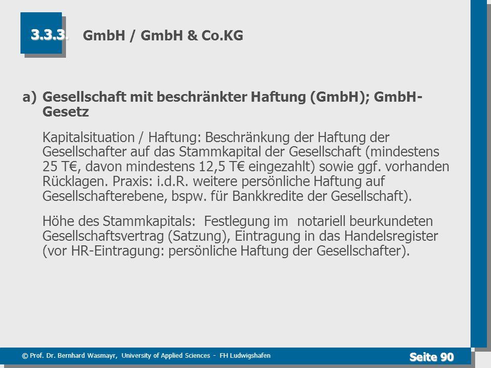 © Prof. Dr. Bernhard Wasmayr, University of Applied Sciences - FH Ludwigshafen Seite 90 GmbH / GmbH & Co.KG a) Gesellschaft mit beschränkter Haftung (