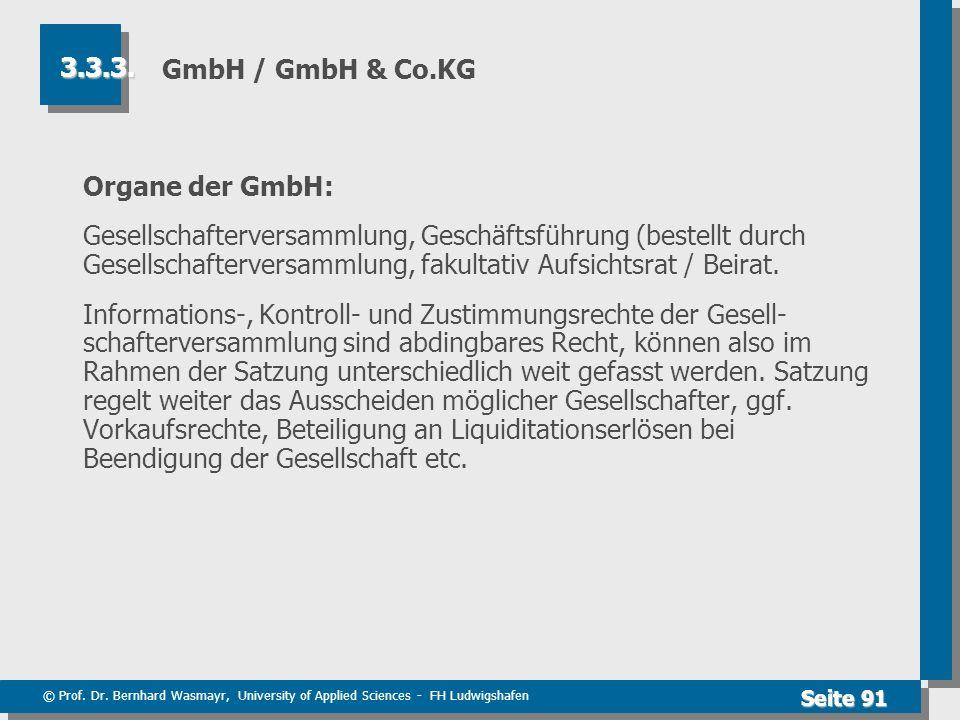 © Prof. Dr. Bernhard Wasmayr, University of Applied Sciences - FH Ludwigshafen Seite 91 GmbH / GmbH & Co.KG Organe der GmbH: Gesellschafterversammlung